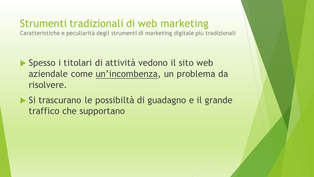 Strumenti tradizionali di web marketing Caratteristiche e peculiarità degli strumenti di marketing digitale più tradizionali  Spesso i titolari di at