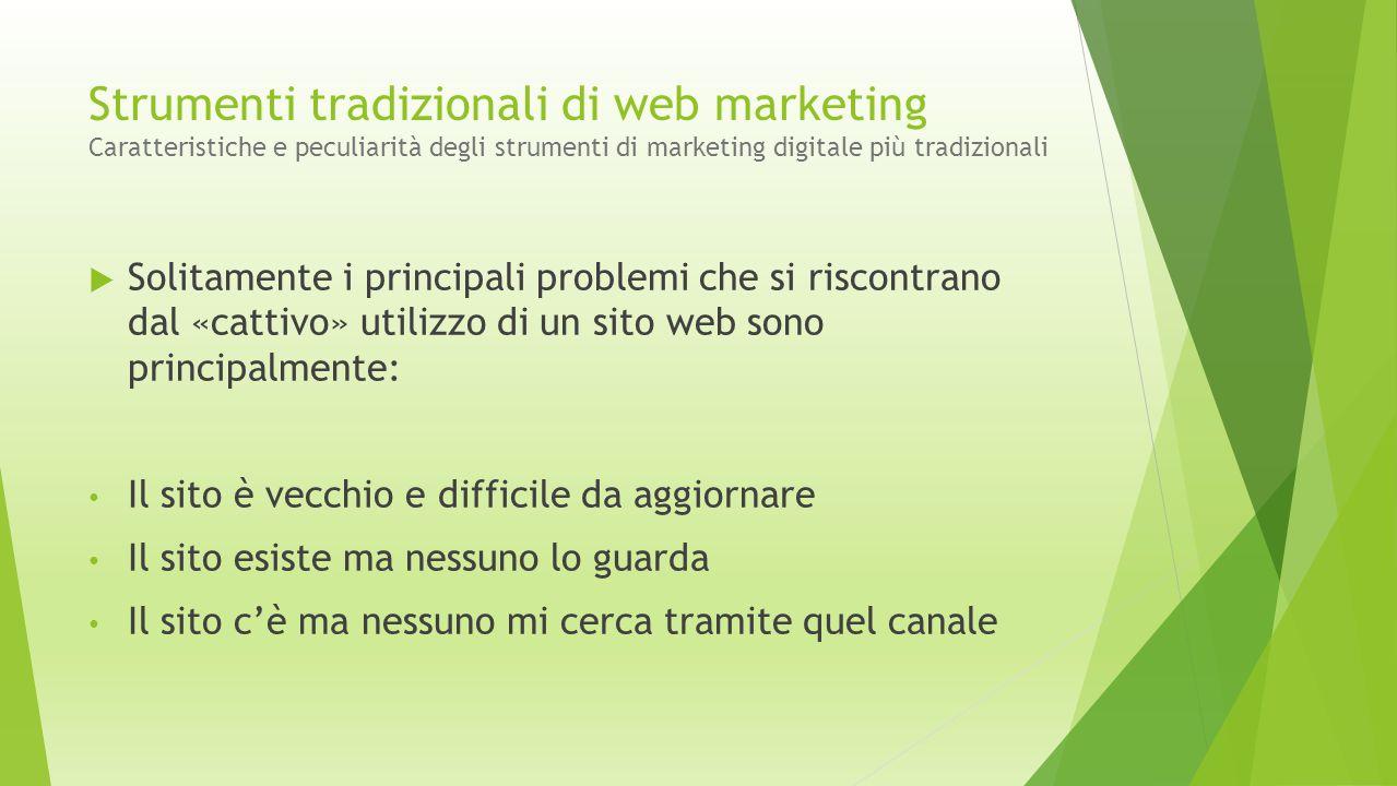 Strumenti tradizionali di web marketing Caratteristiche e peculiarità degli strumenti di marketing digitale più tradizionali  Solitamente i principal