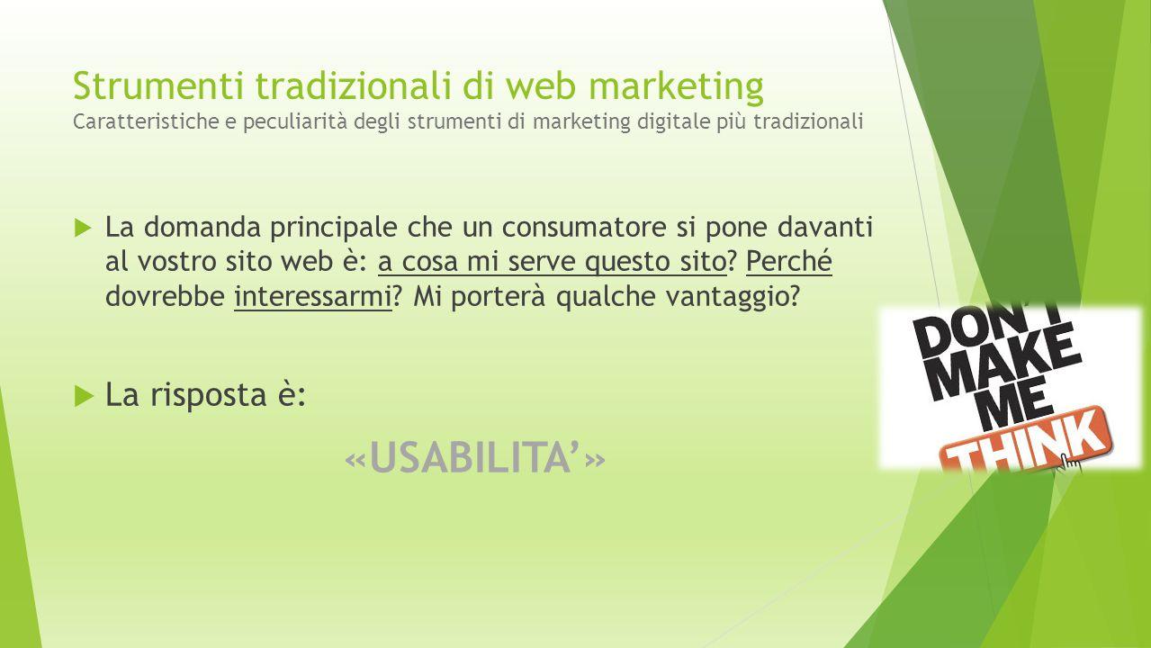 Strumenti tradizionali di web marketing Caratteristiche e peculiarità degli strumenti di marketing digitale più tradizionali  La domanda principale c