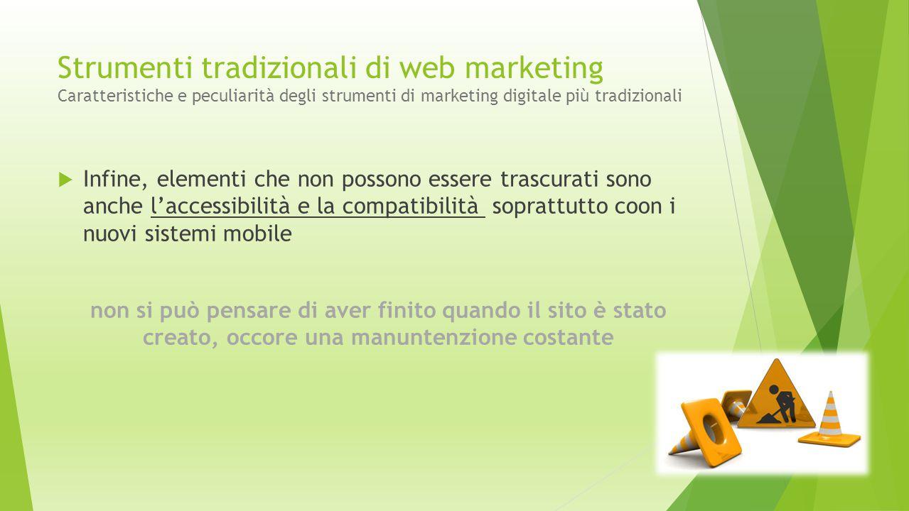 Strumenti tradizionali di web marketing Caratteristiche e peculiarità degli strumenti di marketing digitale più tradizionali  Infine, elementi che no