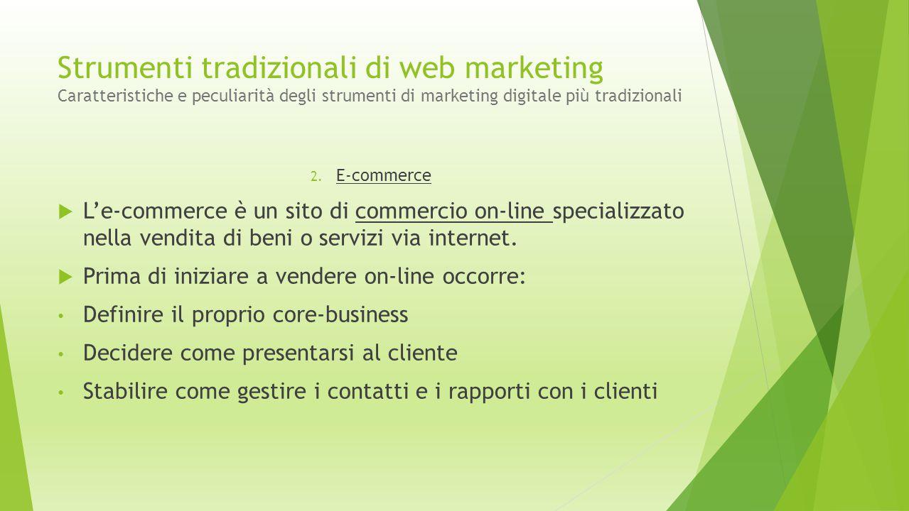 Strumenti tradizionali di web marketing Caratteristiche e peculiarità degli strumenti di marketing digitale più tradizionali 2. E-commerce  L'e-comme