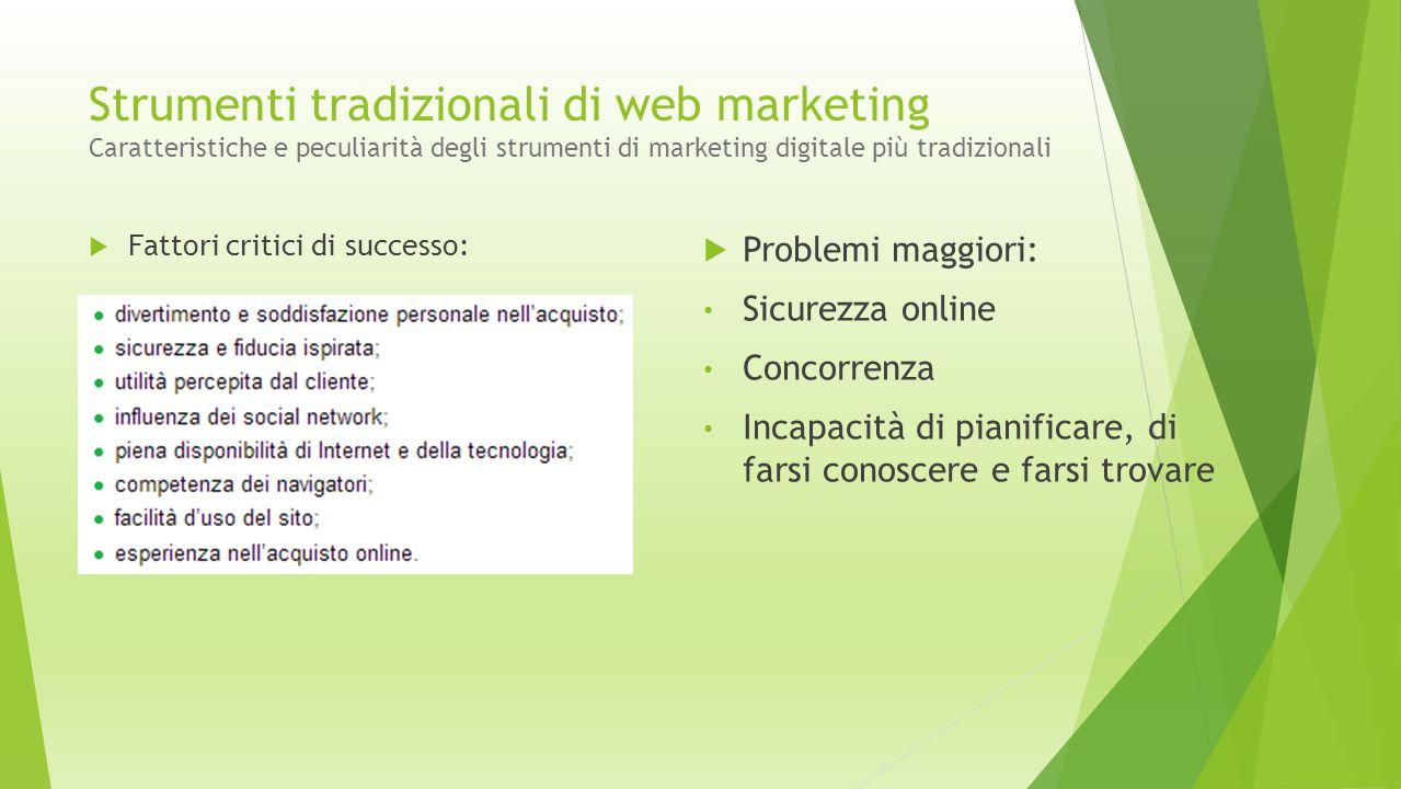 Strumenti tradizionali di web marketing Caratteristiche e peculiarità degli strumenti di marketing digitale più tradizionali  Problemi maggiori: Sicu