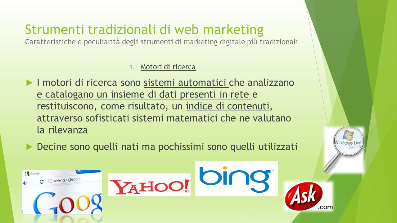 Strumenti tradizionali di web marketing Caratteristiche e peculiarità degli strumenti di marketing digitale più tradizionali 3. Motori di ricerca  I