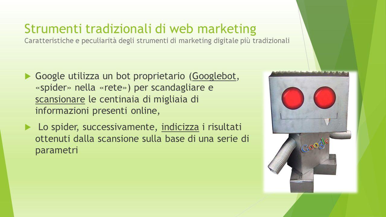 Strumenti tradizionali di web marketing Caratteristiche e peculiarità degli strumenti di marketing digitale più tradizionali  Google utilizza un bot
