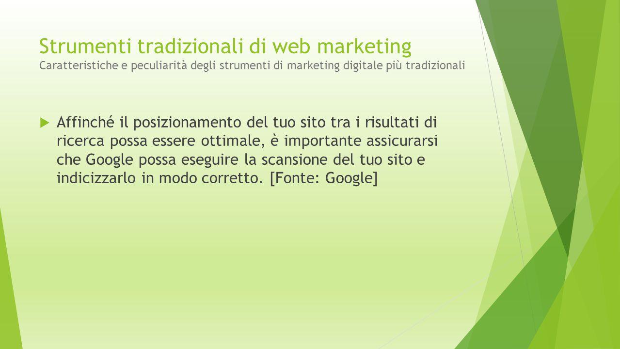 Strumenti tradizionali di web marketing Caratteristiche e peculiarità degli strumenti di marketing digitale più tradizionali  Affinché il posizioname