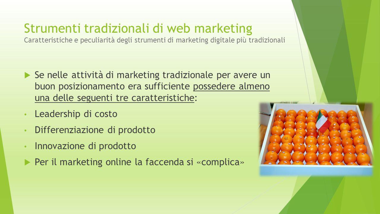 Strumenti tradizionali di web marketing Caratteristiche e peculiarità degli strumenti di marketing digitale più tradizionali  Se nelle attività di ma