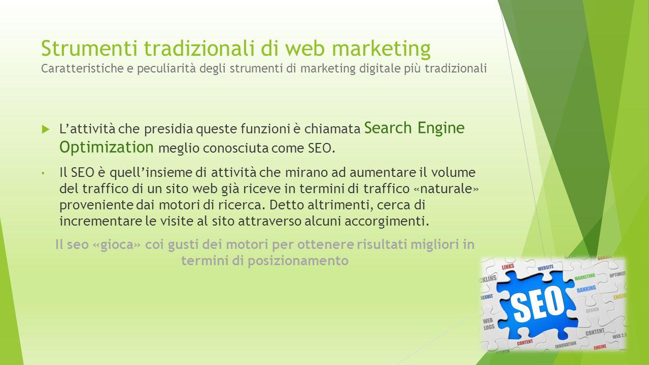 Strumenti tradizionali di web marketing Caratteristiche e peculiarità degli strumenti di marketing digitale più tradizionali  L'attività che presidia