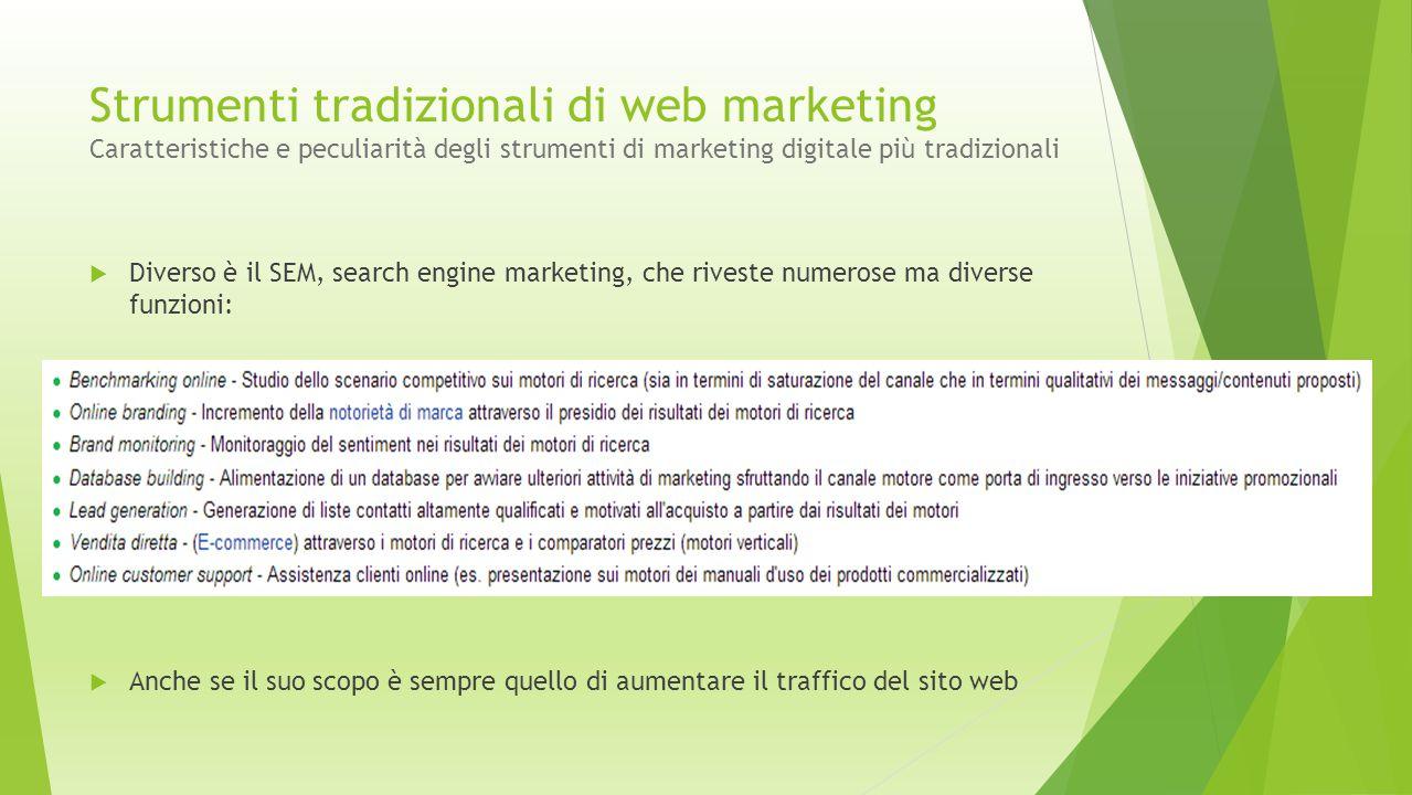 Strumenti tradizionali di web marketing Caratteristiche e peculiarità degli strumenti di marketing digitale più tradizionali  Diverso è il SEM, searc