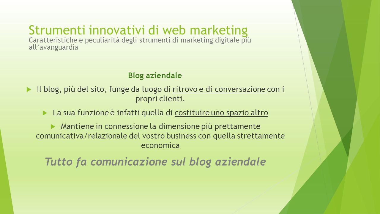 Blog aziendale  Il blog, più del sito, funge da luogo di ritrovo e di conversazione con i propri clienti.  La sua funzione è infatti quella di costi