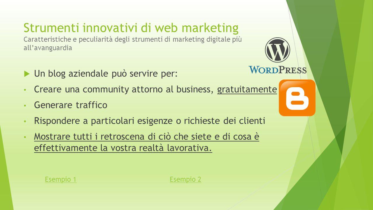 Strumenti innovativi di web marketing Caratteristiche e peculiarità degli strumenti di marketing digitale più all'avanguardia  Un blog aziendale può