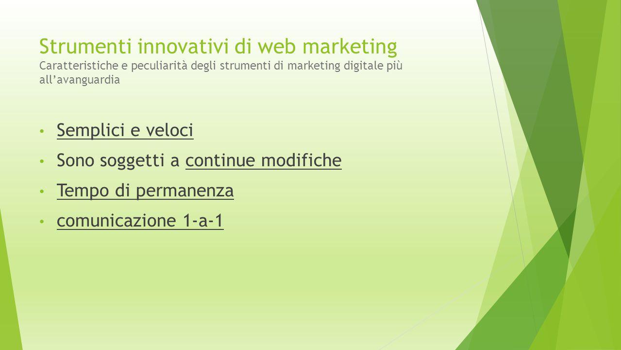 Strumenti innovativi di web marketing Caratteristiche e peculiarità degli strumenti di marketing digitale più all'avanguardia Semplici e veloci Sono s