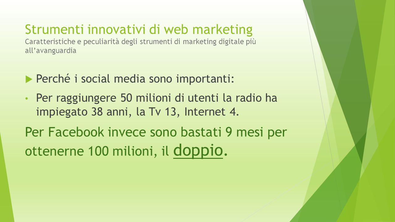 Strumenti innovativi di web marketing Caratteristiche e peculiarità degli strumenti di marketing digitale più all'avanguardia  Perché i social media