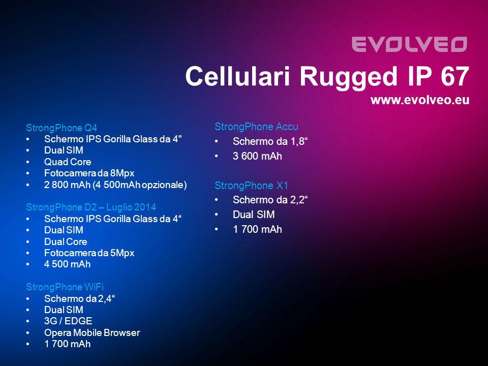 StrongPhone Q4 Schermo IPS Gorilla Glass da 4 Dual SIM Quad Core Fotocamera da 8Mpx 2 800 mAh (4 500mAh opzionale) StrongPhone D2 – Luglio 2014 Schermo IPS Gorilla Glass da 4 Dual SIM Dual Core Fotocamera da 5Mpx 4 500 mAh StrongPhone WiFi Schermo da 2,4 Dual SIM 3G / EDGE Opera Mobile Browser 1 700 mAh Cellulari Rugged IP 67 www.evolveo.eu StrongPhone Accu Schermo da 1,8 3 600 mAh StrongPhone X1 Schermo da 2,2 Dual SIM 1 700 mAh