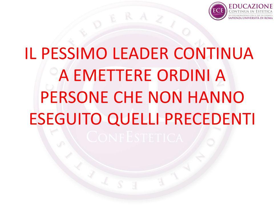 IL PESSIMO LEADER CONTINUA A EMETTERE ORDINI A PERSONE CHE NON HANNO ESEGUITO QUELLI PRECEDENTI