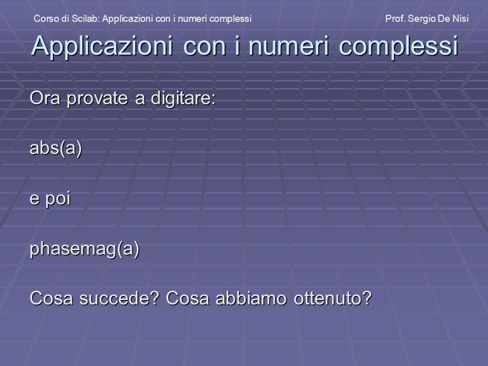 Applicazioni con i numeri complessi Ora provate a digitare: abs(a) e poi phasemag(a) Cosa succede? Cosa abbiamo ottenuto? Corso di Scilab: Applicazion