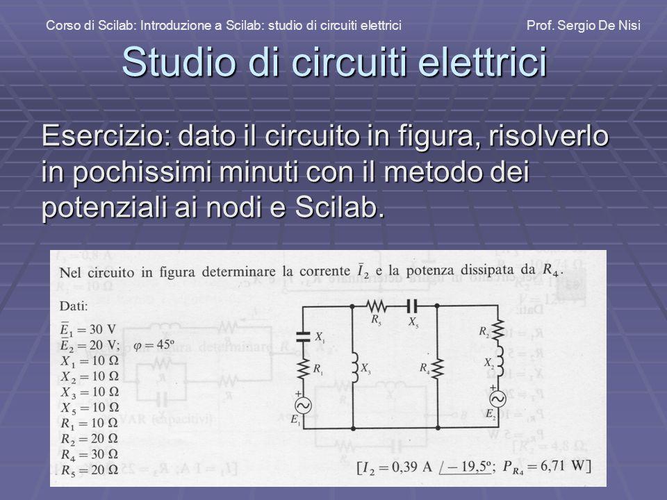 Studio di circuiti elettrici Esercizio: dato il circuito in figura, risolverlo in pochissimi minuti con il metodo dei potenziali ai nodi e Scilab.