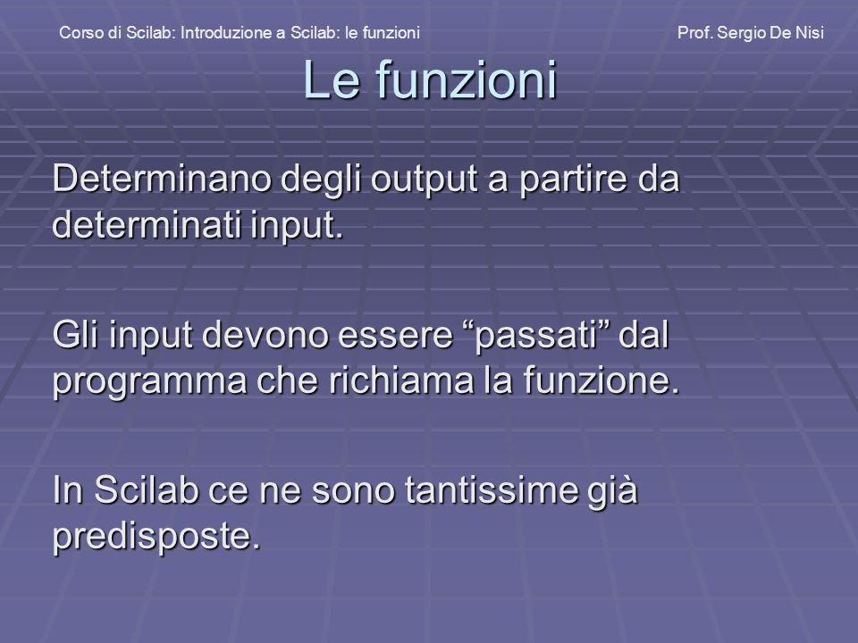 """Le funzioni Determinano degli output a partire da determinati input. Gli input devono essere """"passati"""" dal programma che richiama la funzione. In Scil"""