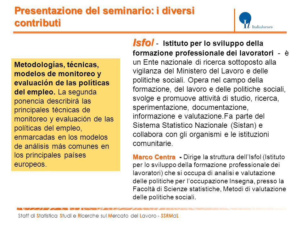 Staff di S tatistica S tudi e R icerche sul M ercato del L avoro - SSRM d L Metodologías, técnicas, modelos de monitoreo y evaluación de las políticas