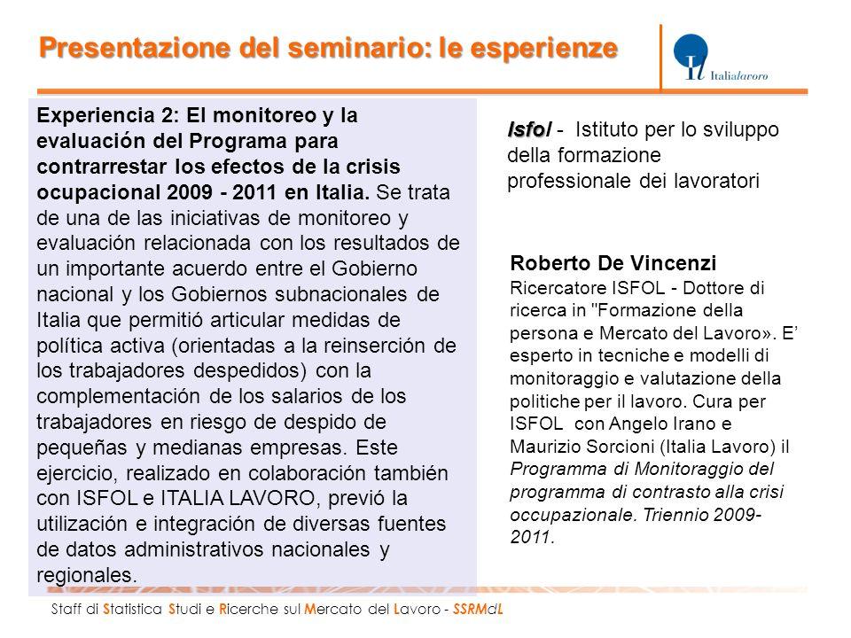 Staff di S tatistica S tudi e R icerche sul M ercato del L avoro - SSRM d L Experiencia 2: El monitoreo y la evaluación del Programa para contrarrestar los efectos de la crisis ocupacional 2009 - 2011 en Italia.