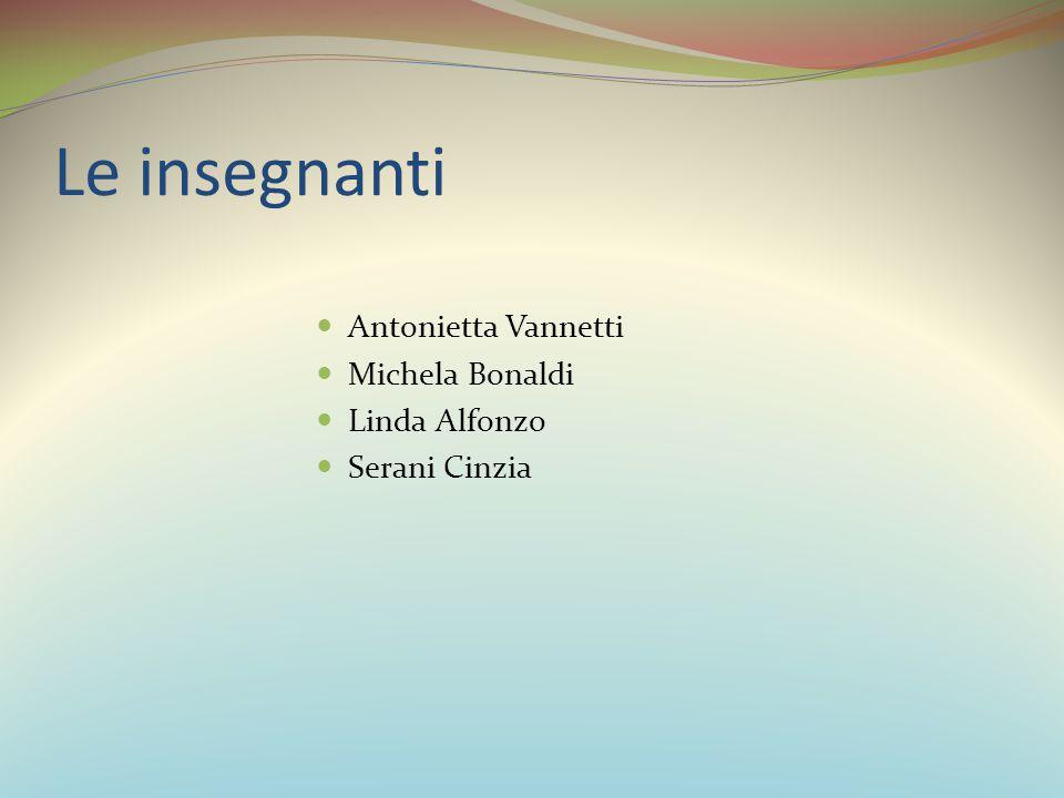 Le insegnanti Antonietta Vannetti Michela Bonaldi Linda Alfonzo Serani Cinzia