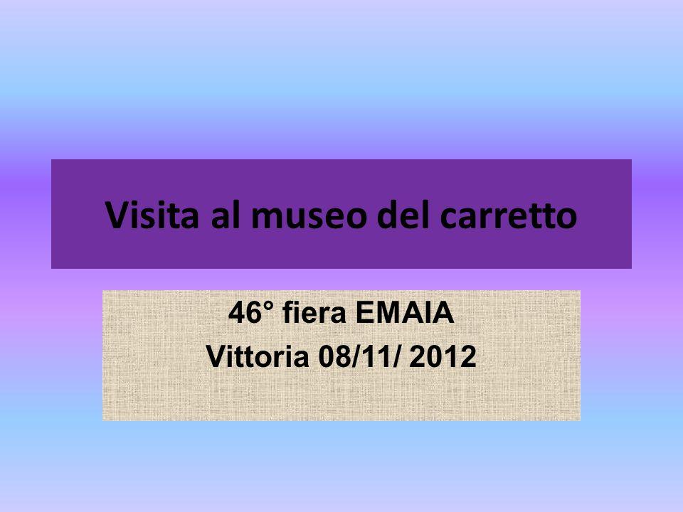Visita al museo del carretto 46° fiera EMAIA Vittoria 08/11/ 2012