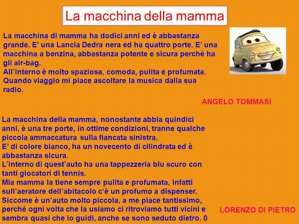 La macchina della mamma La macchina di mamma ha dodici anni ed è abbastanza grande. E' una Lancia Dedra nera ed ha quattro porte. E' una macchina a be