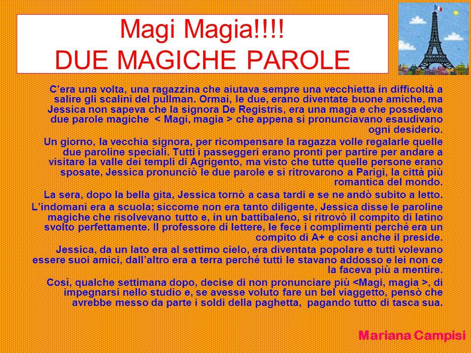 Magi Magia!!!! DUE MAGICHE PAROLE C'era una volta, una ragazzina che aiutava sempre una vecchietta in difficoltà a salire gli scalini del pullman. Orm