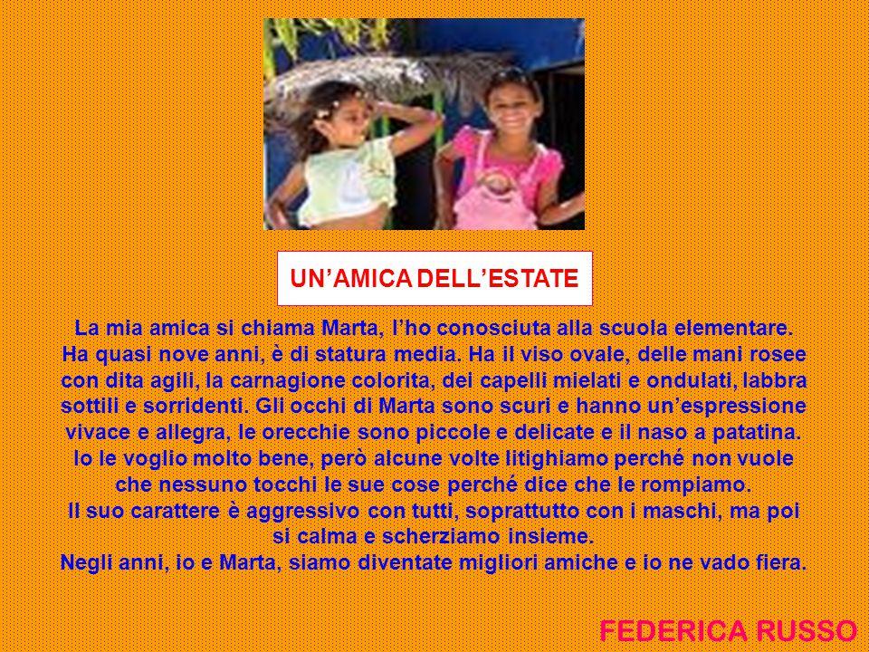 La mia amica si chiama Marta, l'ho conosciuta alla scuola elementare. Ha quasi nove anni, è di statura media. Ha il viso ovale, delle mani rosee con d