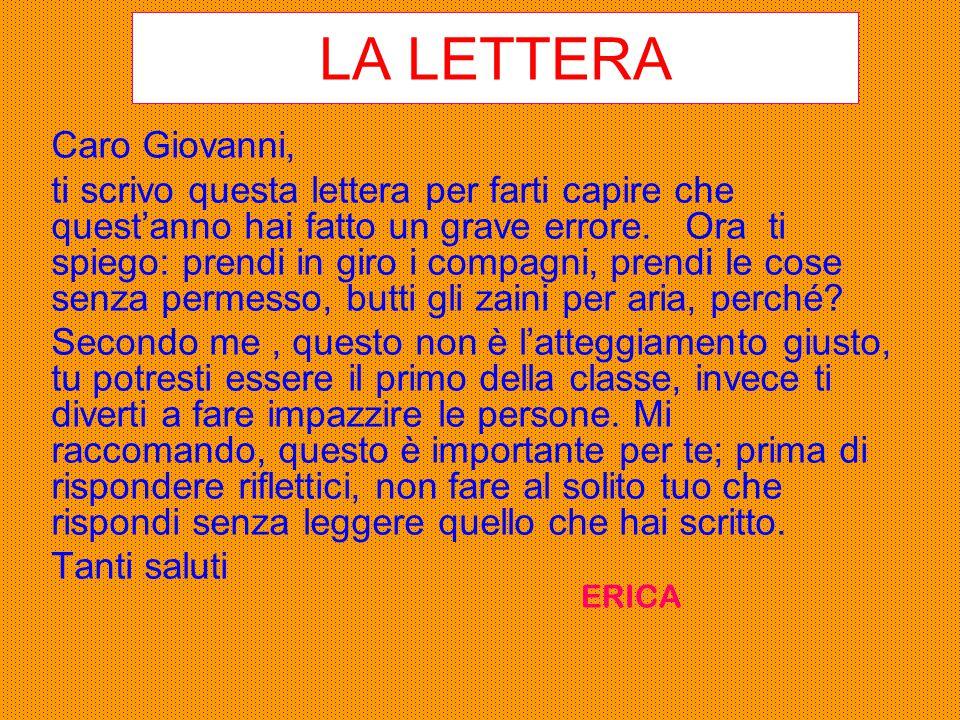 LA LETTERA Caro Giovanni, ti scrivo questa lettera per farti capire che quest'anno hai fatto un grave errore. Ora ti spiego: prendi in giro i compagni