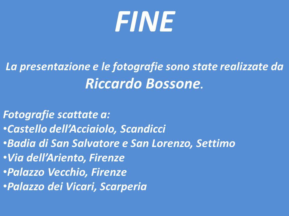FINE La presentazione e le fotografie sono state realizzate da Riccardo Bossone. Fotografie scattate a: Castello dell'Acciaiolo, Scandicci Badia di Sa