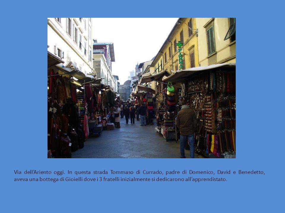Via dell'Ariento oggi. In questa strada Tommaso di Currado, padre di Domenico, David e Benedetto, aveva una bottega di Gioielli dove i 3 fratelli iniz