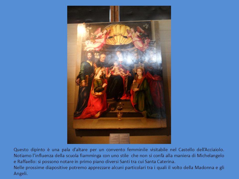 Questo dipinto è una pala d'altare per un convento femminile visitabile nel Castello dell'Acciaiolo. Notiamo l'influenza della scuola fiamminga con un