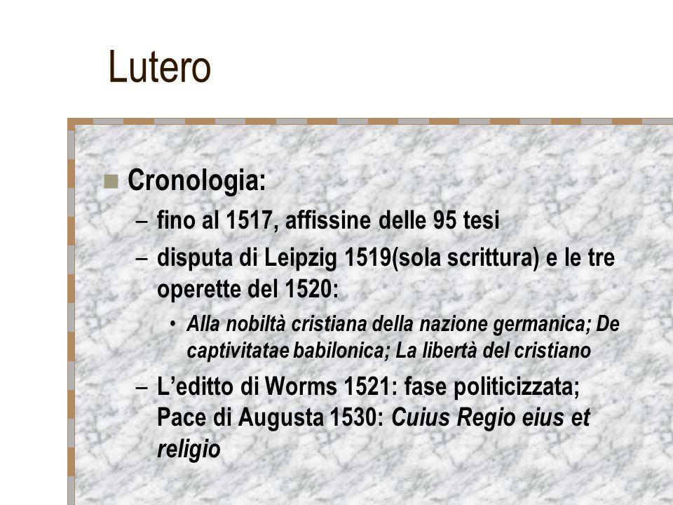 Lutero Cronologia: – fino al 1517, affissine delle 95 tesi – disputa di Leipzig 1519(sola scrittura) e le tre operette del 1520: Alla nobiltà cristian