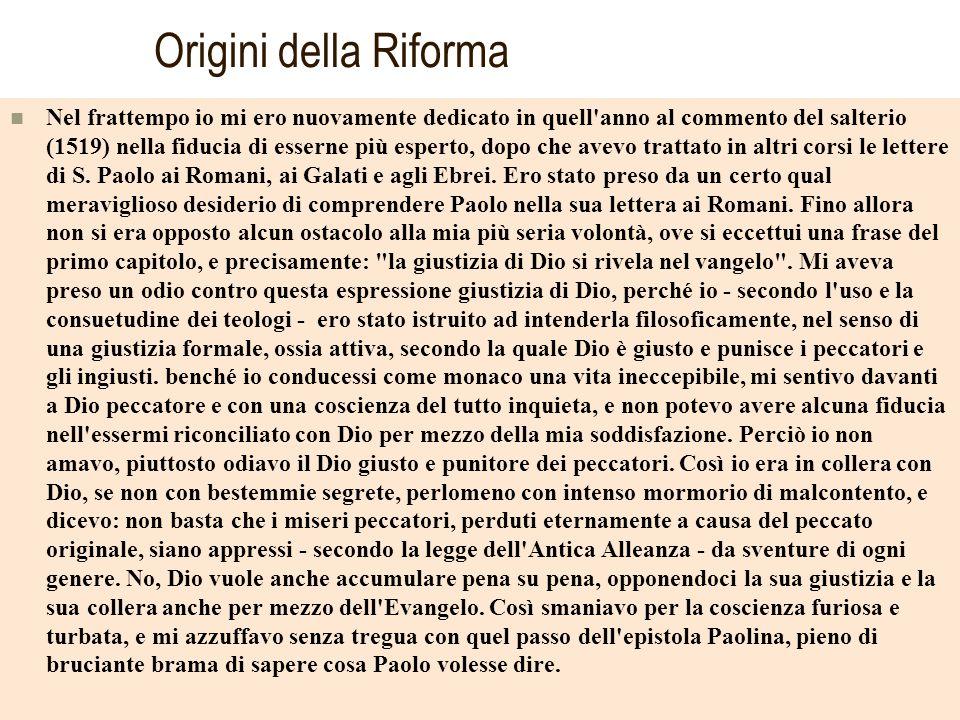 Origini della Riforma Nel frattempo io mi ero nuovamente dedicato in quell'anno al commento del salterio (1519) nella fiducia di esserne più esperto,