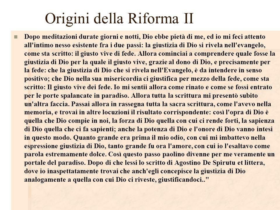 Origini della Riforma II Dopo meditazioni durate giorni e notti, Dio ebbe pietà di me, ed io mi feci attento all'intimo nesso esistente fra i due pass