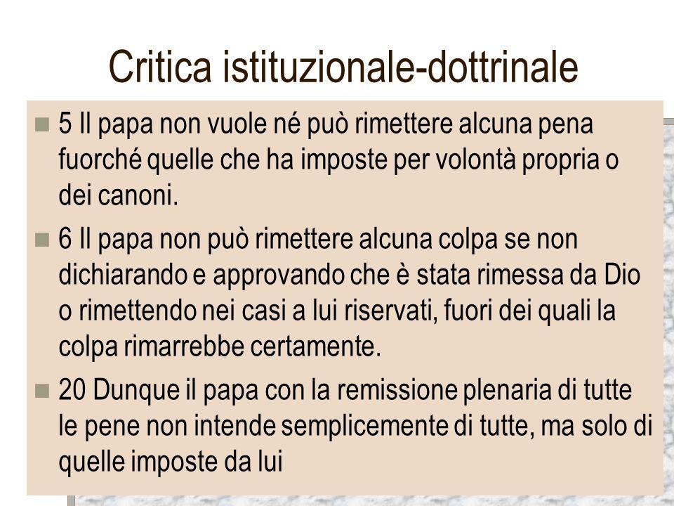 Critica istituzionale-dottrinale 5 Il papa non vuole né può rimettere alcuna pena fuorché quelle che ha imposte per volontà propria o dei canoni. 6 Il