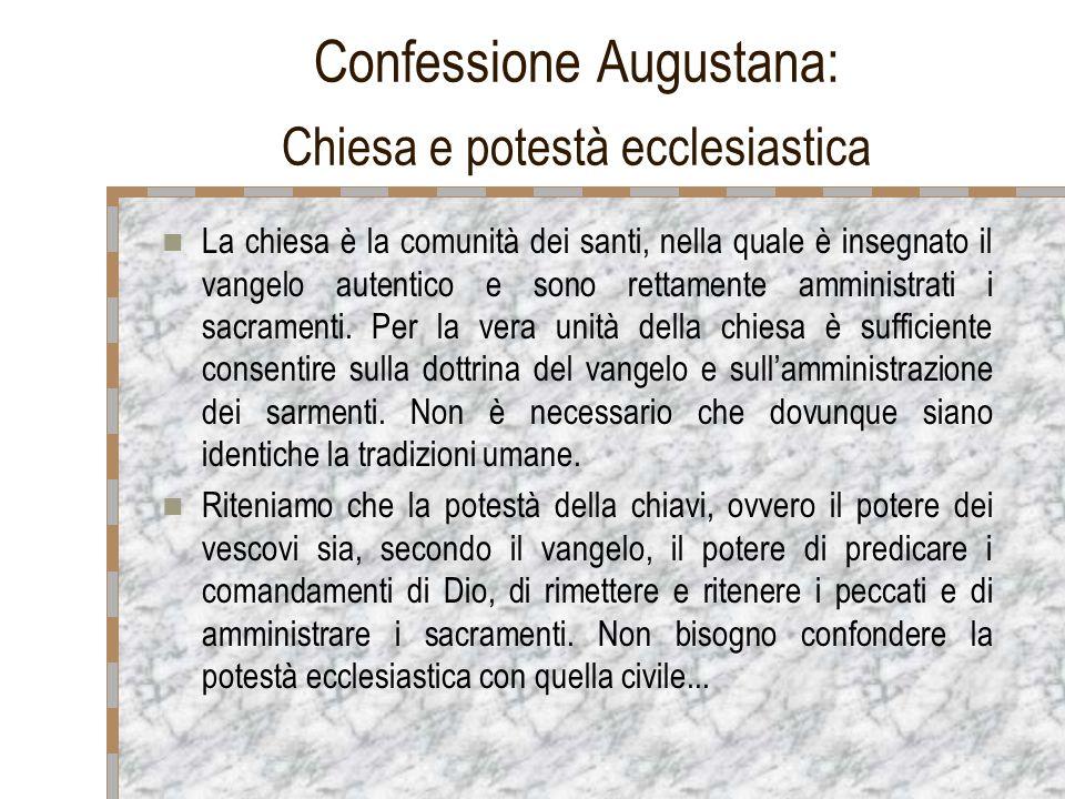 Confessione Augustana: Chiesa e potestà ecclesiastica La chiesa è la comunità dei santi, nella quale è insegnato il vangelo autentico e sono rettament