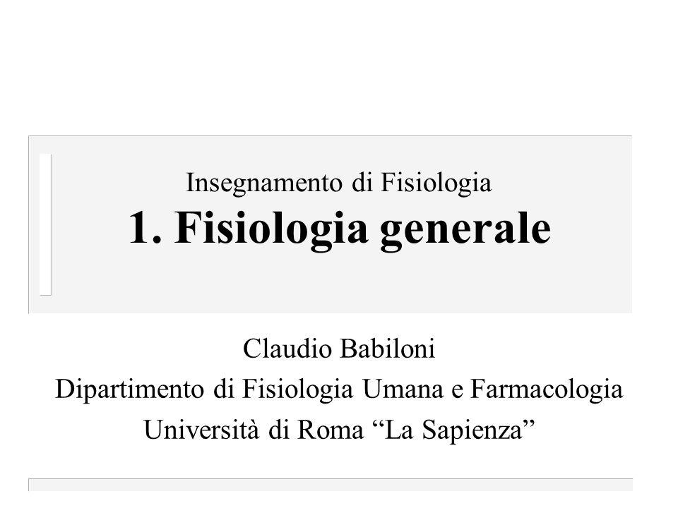 Claudio Babiloni, Fisiologia generale Notizie utili n Testo consigliato: Carlson N., Fondamenti di Psicologia Fisiologica, V edizione, ed.