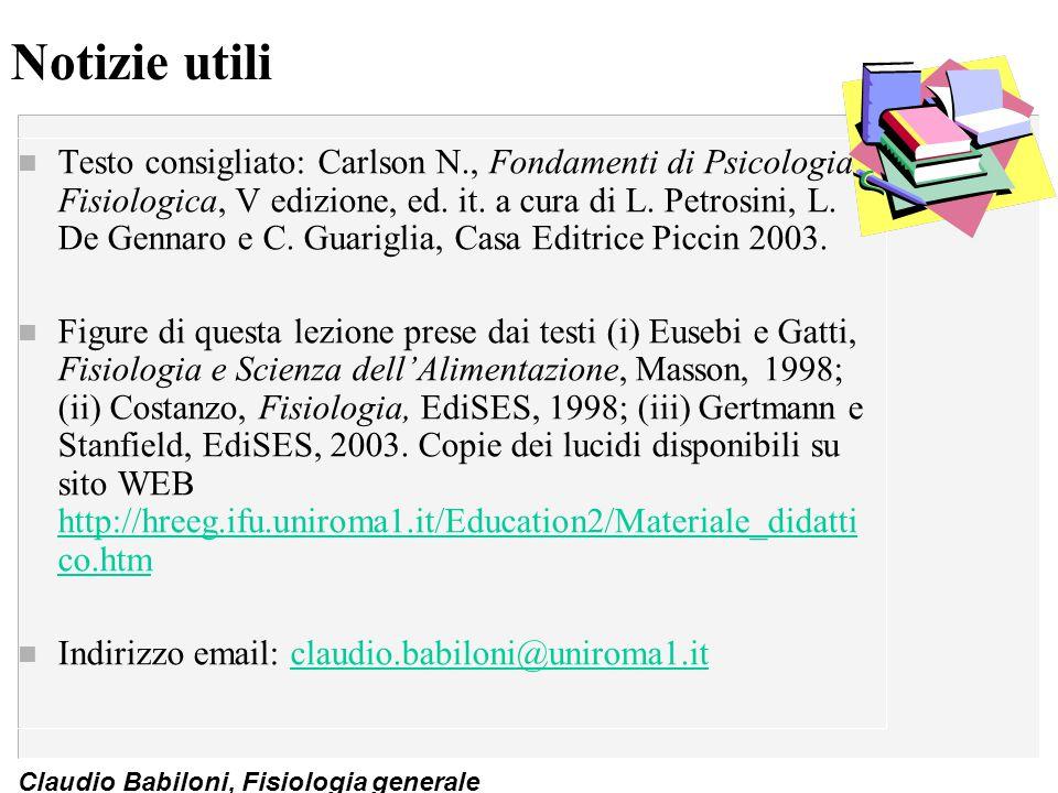 Claudio Babiloni, Fisiologia generale Notizie utili n Testo consigliato: Carlson N., Fondamenti di Psicologia Fisiologica, V edizione, ed. it. a cura