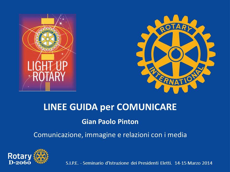 D-2060 LINEE GUIDA per COMUNICARE Gian Paolo Pinton Comunicazione, immagine e relazioni con i media S.I.P.E. - Seminario d'Istruzione dei Presidenti E