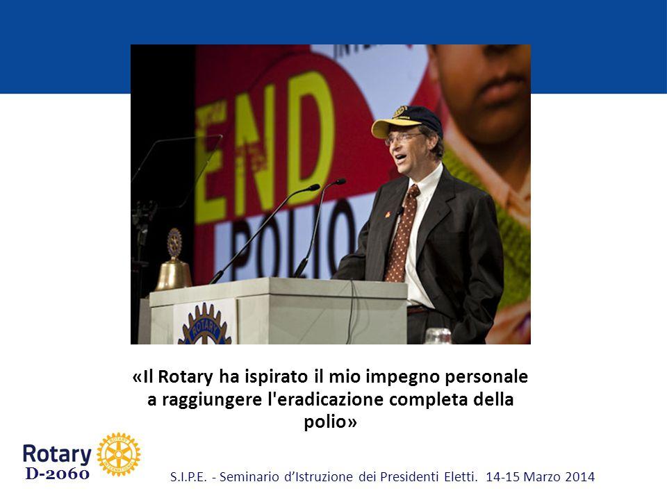 «Il Rotary ha ispirato il mio impegno personale a raggiungere l'eradicazione completa della polio» D-2060 S.I.P.E. - Seminario d'Istruzione dei Presid