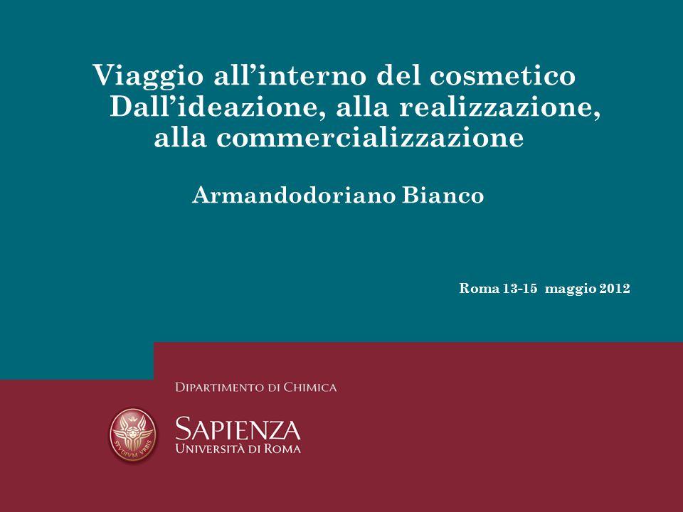 1 Viaggio all'interno del cosmetico Dall'ideazione, alla realizzazione, alla commercializzazione Armandodoriano Bianco Roma 13-15 maggio 2012