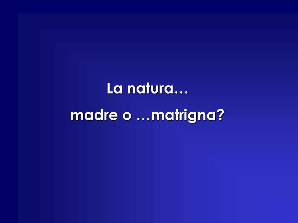 La natura… madre o …matrigna