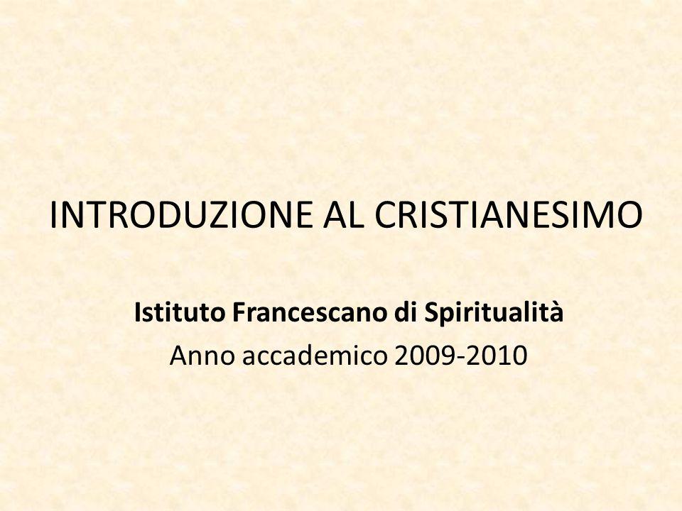 INTRODUZIONE AL CRISTIANESIMO Istituto Francescano di Spiritualità Anno accademico 2009-2010