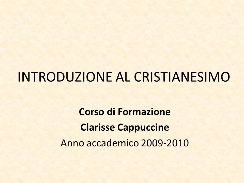 INTRODUZIONE AL CRISTIANESIMO Corso di Formazione Clarisse Cappuccine Anno accademico 2009-2010