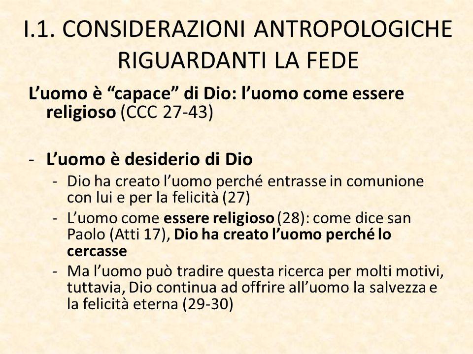 """I.1. CONSIDERAZIONI ANTROPOLOGICHE RIGUARDANTI LA FEDE L'uomo è """"capace"""" di Dio: l'uomo come essere religioso (CCC 27-43) -L'uomo è desiderio di Dio -"""