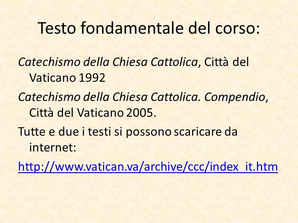 Testo fondamentale del corso: Catechismo della Chiesa Cattolica, Città del Vaticano 1992 Catechismo della Chiesa Cattolica. Compendio, Città del Vatic
