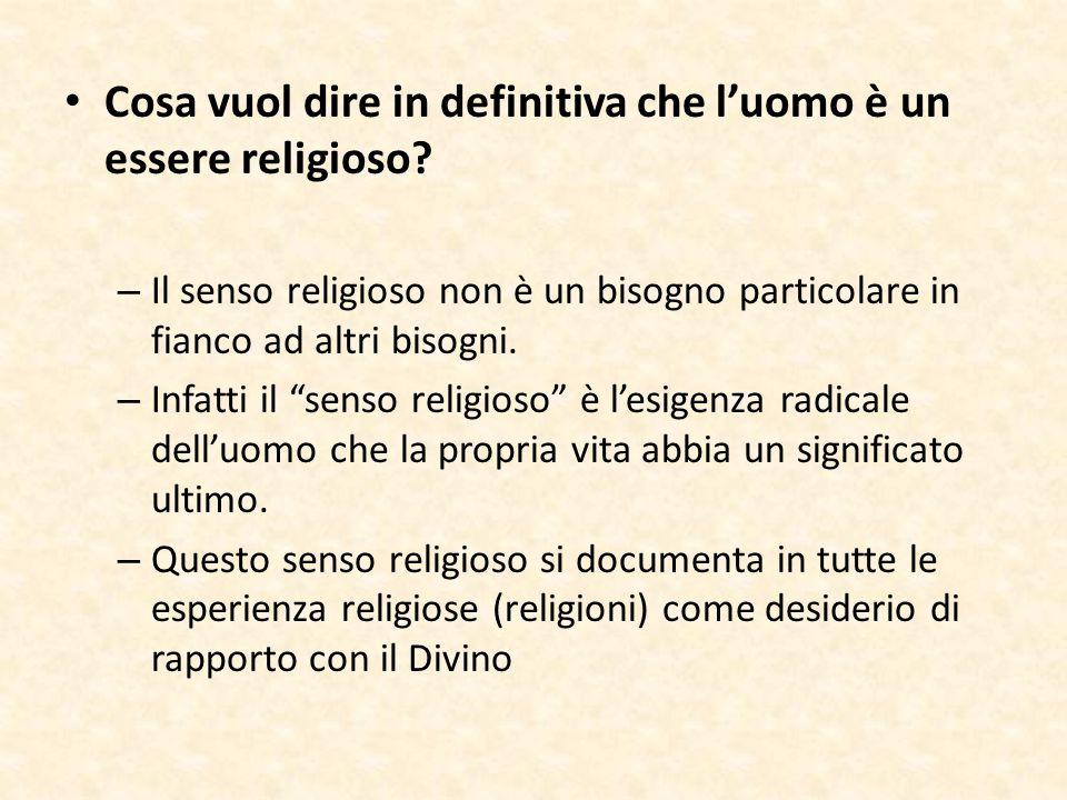 Cosa vuol dire in definitiva che l'uomo è un essere religioso? – Il senso religioso non è un bisogno particolare in fianco ad altri bisogni. – Infatti