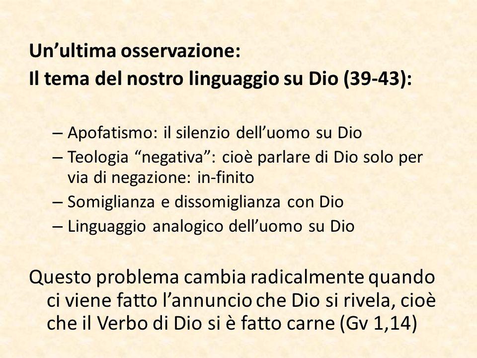 """Un'ultima osservazione: Il tema del nostro linguaggio su Dio (39-43): – Apofatismo: il silenzio dell'uomo su Dio – Teologia """"negativa"""": cioè parlare d"""