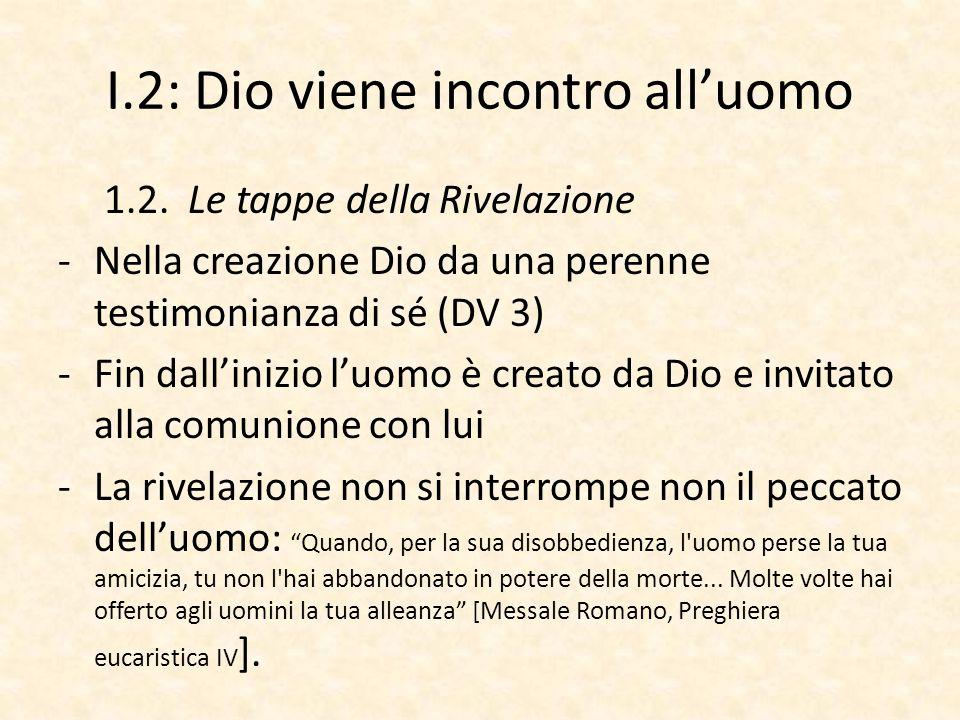 I.2: Dio viene incontro all'uomo 1.2. Le tappe della Rivelazione -Nella creazione Dio da una perenne testimonianza di sé (DV 3) -Fin dall'inizio l'uom